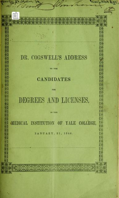 The annual address to the candidates for degrees and licenses, in the Medical Institution of Yale College, January 21, 1846 By Cogswell, William H.