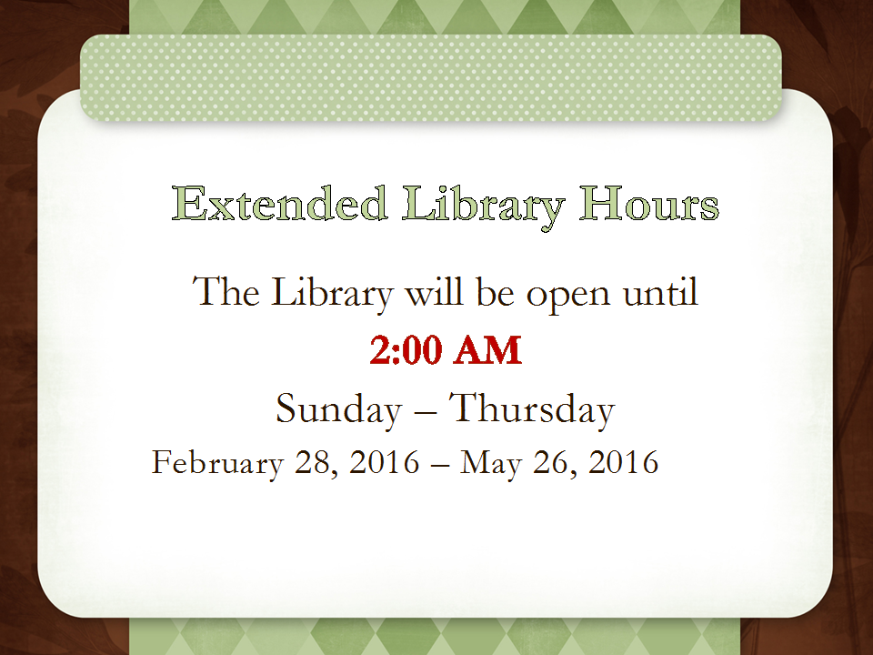 Extended Hours, Sunday-Thursday until 2am, 2/28/2016-5/26/2016