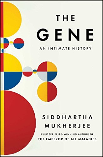 The Gene: An Intimate History Siddhartha Mukherjee Pulitzer Prize-Winning Author of The Emperor of All Maladies