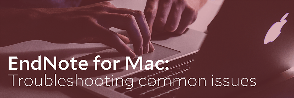 Endnote for Mac - troubleshooting common issues