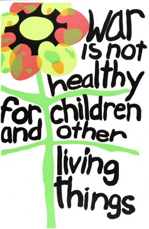 poster titled: War is not healthy for children and other living things