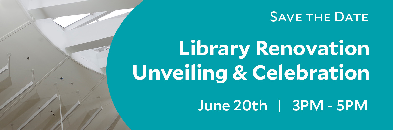 Save the date: June 20th from 3pm - 5pm join us to celebrate the newly renovated spaces in the medical library